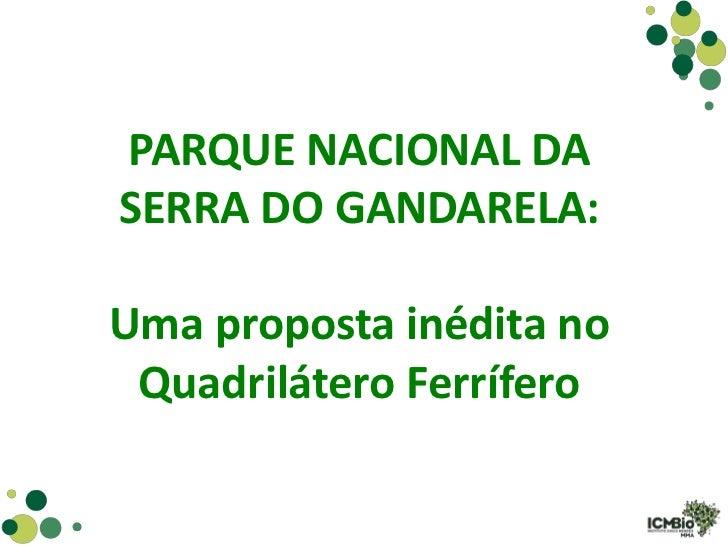 PARQUE NACIONAL DASERRA DO GANDARELA:Uma proposta inédita no Quadrilátero Ferrífero