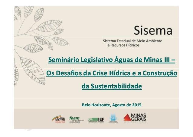 Seminário Legislativo Águas de Minas IIISeminário Legislativo Águas de Minas III –– Os Desafios da Crise Hídrica e a Const...