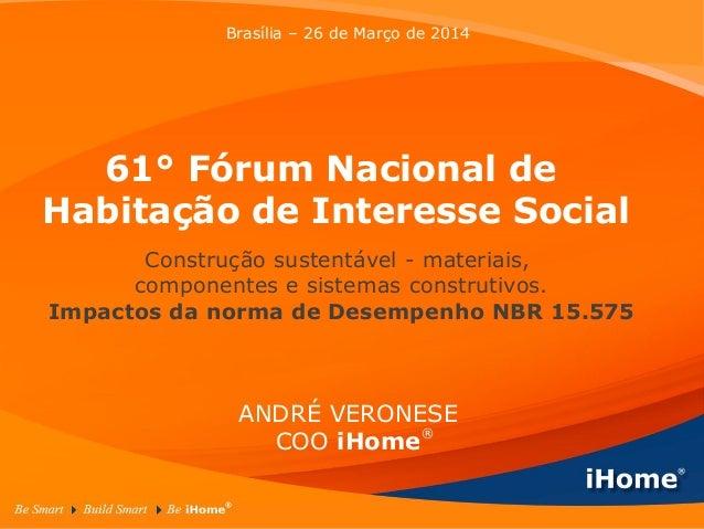® 61° Fórum Nacional de Habitação de Interesse Social Construção sustentável - materiais, componentes e sistemas construti...