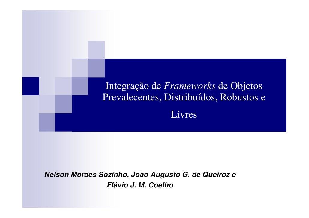 Integração de Frameworks de Objetos                Prevalecentes, Distribuídos, Robustos e                                ...