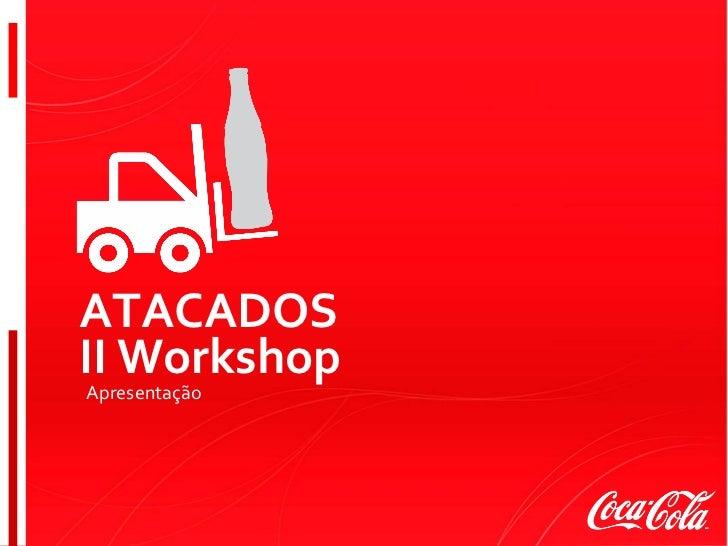 <ul><li>Apresentação </li></ul>ATACADOS II Workshop