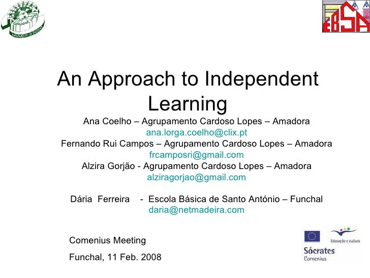An Approach to Independent        Learning     Ana Coelho – Agrupamento Cardoso Lopes – Amadora                    ana.lor...