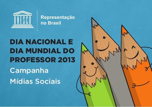 DIA NACIONAL E DIA MUNDIAL DO PROFESSOR 2013 Campanha Mídias Sociais