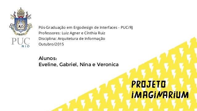 Pós-Graduação em Ergodesign de Interfaces - PUC/RJ Professores: Luiz Agner e Cínthia Ruiz Disciplina: Arquitetura de Infor...