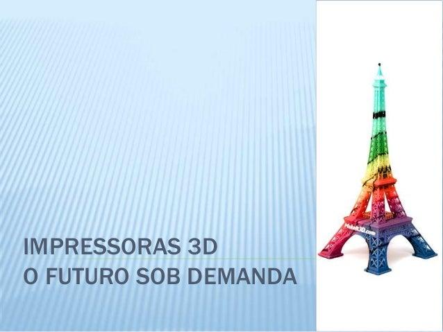 IMPRESSORAS 3D O FUTURO SOB DEMANDA