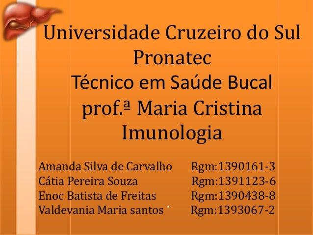 Universidade Cruzeiro do Sul Pronatec Técnico em Saúde Bucal prof.ª Maria Cristina Imunologia Amanda Silva de Carvalho Cát...