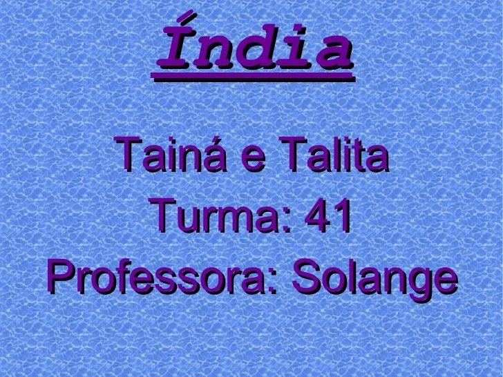 Tainá e Talita Turma: 41 Professora: Solange Índia