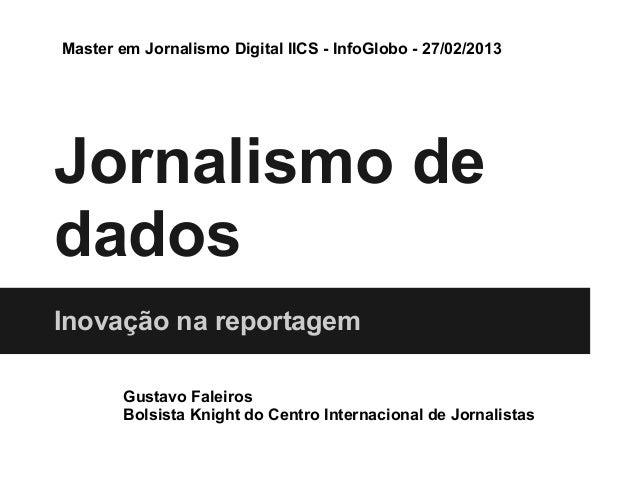 Master em Jornalismo Digital IICS - InfoGlobo - 27/02/2013Jornalismo dedadosInovação na reportagem        Gustavo Faleiros...