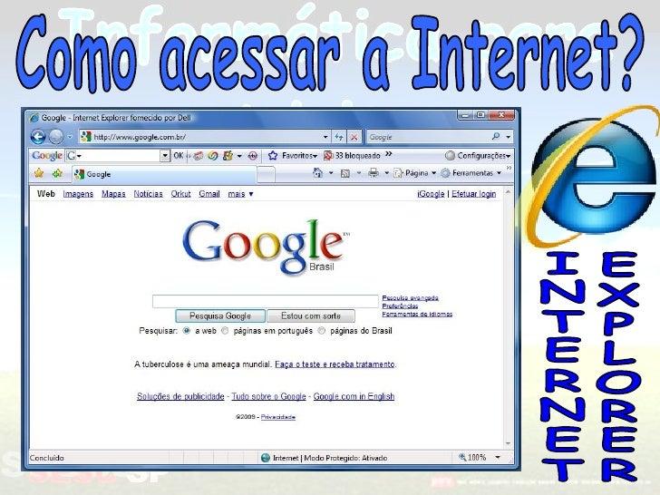 Como acessar a Internet? INTERNET EXPLORER