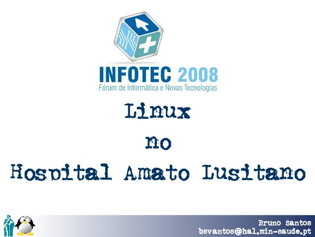 Linux           noHospital Amato Lusitano                            Bruno Santos              bsvantos @hal.min-saude.pt