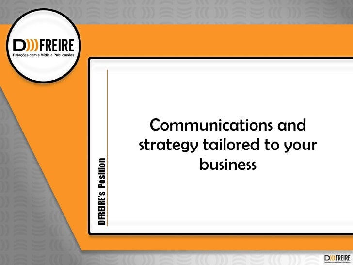 Communications and strategy tailored to your business DFREIRE's  Position
