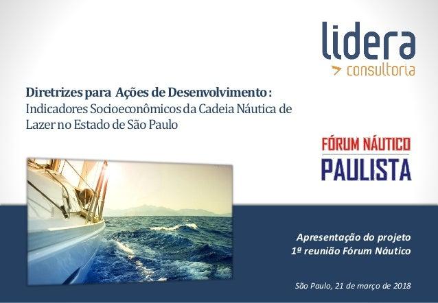 Diretrizespara AçõesdeDesenvolvimento: IndicadoresSocioeconômicosdaCadeiaNáuticade LazernoEstadodeSãoPaulo Apresentação do...