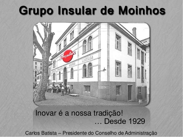 Inovar é a nossa tradição! … Desde 1929 Carlos Batista – Presidente do Conselho de Administração