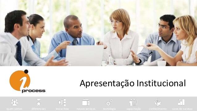 Apresentação Institucional quem somos diferenciais know-how nossos serviços tecnologia capacitação conhecimento cases de s...