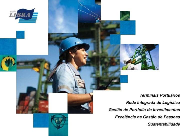 Terminais Portuários<br /> Rede Integrada de Logística<br /> Gestão de Portfolio de Investimentos<br /> Excelência na Ges...