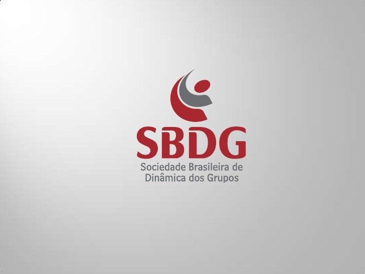 A Sociedade Brasileira de Dinâmica dos Grupos - SBDG é uma  organização sem fins lucrativos que fornece subsídios técnicos...