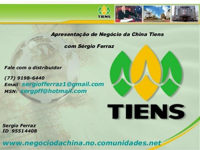 Apresentação de Negócio da China Tiens com Sérgio Ferraz Fale com o distribuidor (77) 9198-6440 Email: sergiofferraz1@gmai...