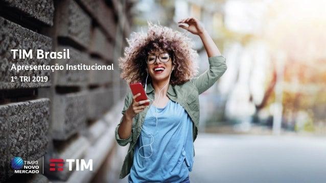 A maior cobertura 4G do Brasil. TIM Brasil Apresentação Institucional 1º TRI 2019