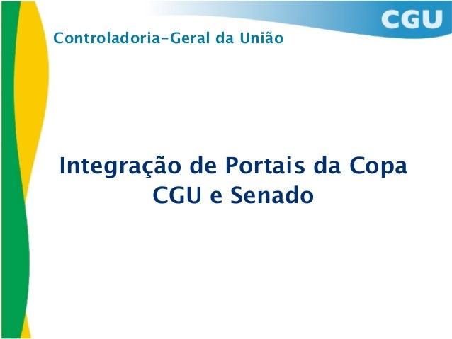 Controladoria-Geral da UniãoIntegração de Portais da Copa        CGU e Senado