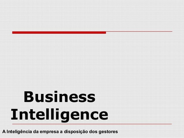 Business Intelligence A Inteligência da empresa a disposição dos gestores