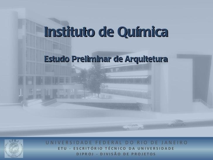 Instituto de QuímicaEstudo Preliminar de ArquiteturaUNIVERSIDADE FEDERAL DO RIO DE JANEIRO   ETU - ESCRITÓRIO TÉCNICO DA U...