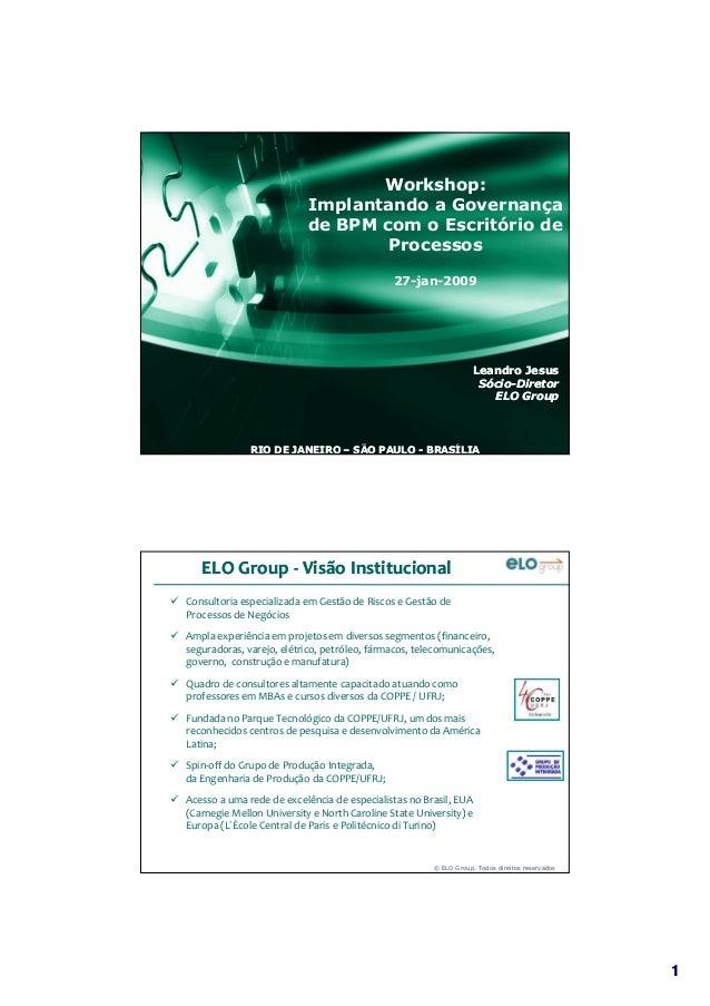 11 Workshop: Implantando a Governança de BPM com o Escritório de Processos 27-jan-2009 Leandro JesusLeandro Jesus SócioSóc...
