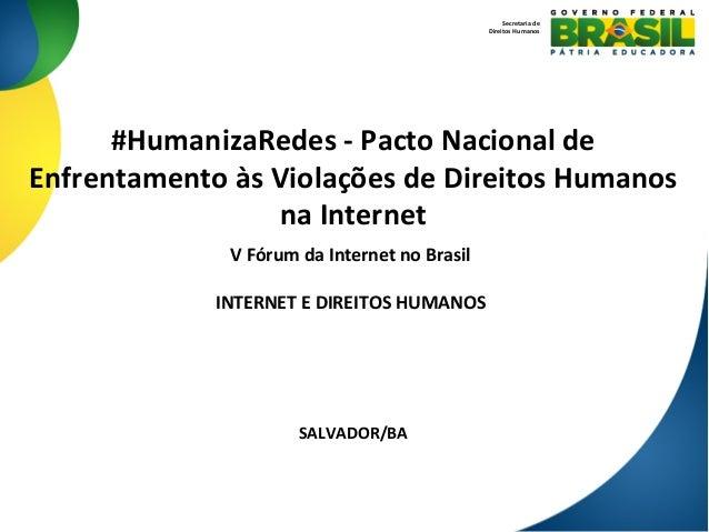 #HumanizaRedes  -‐  Pacto  Nacional  de   Enfrentamento  às  Violações  de  Direitos  Humanos   na...