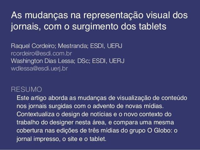 As mudanças na representação visual dos jornais, com o surgimento dos tablets Raquel Cordeiro; Mestranda; ESDI, UERJ rcord...