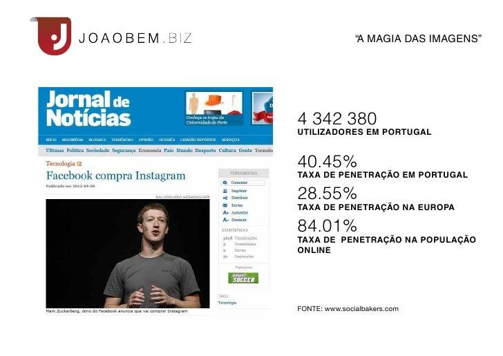 """""""A MAGIA DAS IMAGENS""""4 342 380UTILIZADORES EM PORTUGAL40.45%TAXA DE PENETRAÇÃO EM PORTUGAL28.55%TAXA DE PENETRAÇÃO NA EURO..."""