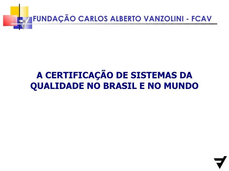A CERTIFICAÇÃO DE SISTEMAS DA QUALIDADE NO BRASIL E NO MUNDO