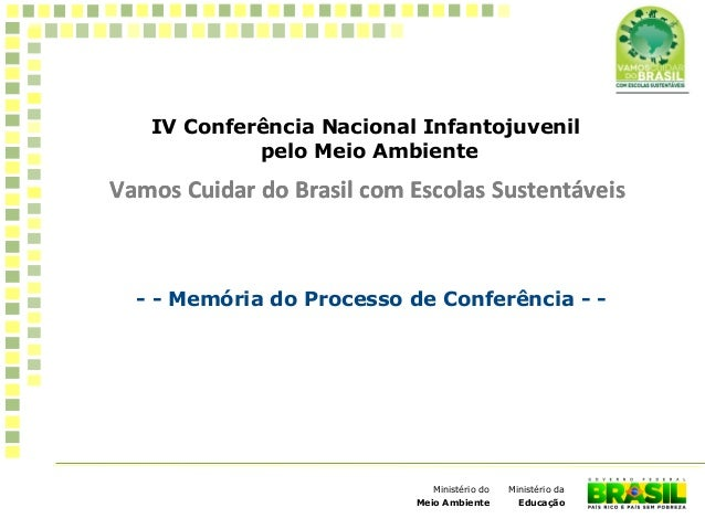 IV Conferência Nacional Infantojuvenilpelo Meio AmbienteVamos Cuidar do Brasil com Escolas Sustentáveis1Ministério daEduca...