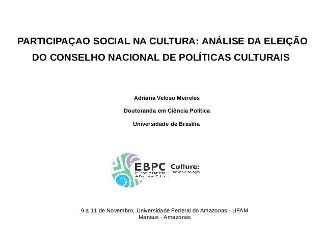 PARTICIPAÇAO SOCIAL NA CULTURA: ANÁLISE DA ELEIÇÃO DO CONSELHO NACIONAL DE POLÍTICAS CULTURAIS 9 a 11 de Novembro, Univers...