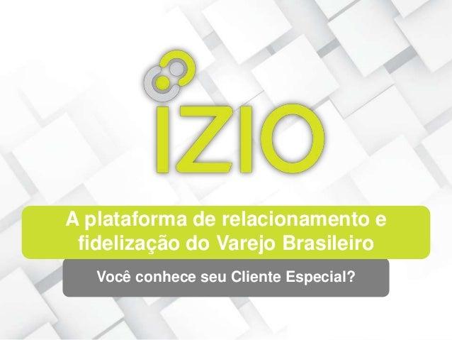 A plataforma de relacionamento e fidelização do Varejo Brasileiro Você conhece seu Cliente Especial?