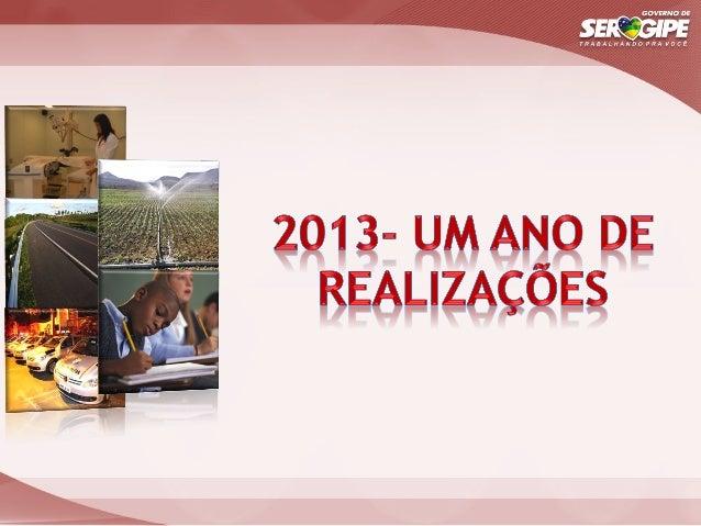 2013  -‐  Um  ano  de  realizações   Linhas de atuação No ano de 2013, o Governo de Sergipe trabalhou para ac...