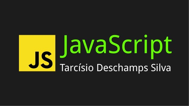 Tarcísio Deschamps Silva JavaScript