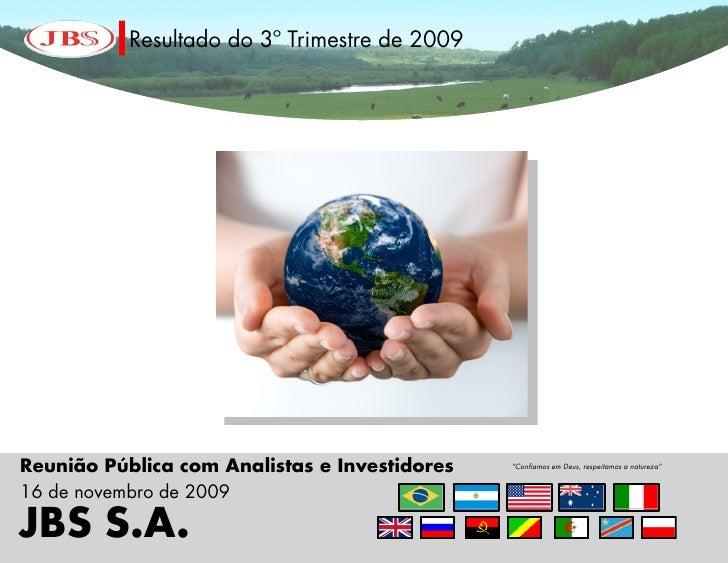 """Resultado do 3º Trimestre de 2009     Reunião Pública com Analistas e Investidores   """"Confiamos em Deus, respeitamos a nat..."""