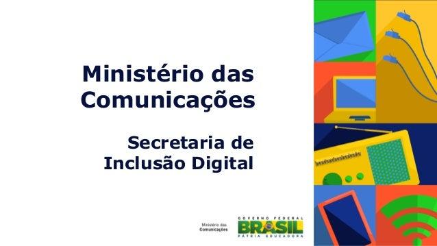 Ministério das Comunicações Secretaria de    Inclusão Digital