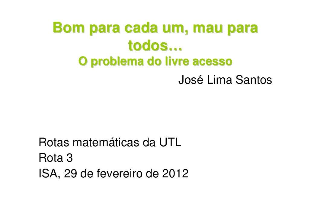 Bom para cada um, mau para           todos…       O problema do livre acesso                          José Lima SantosRota...