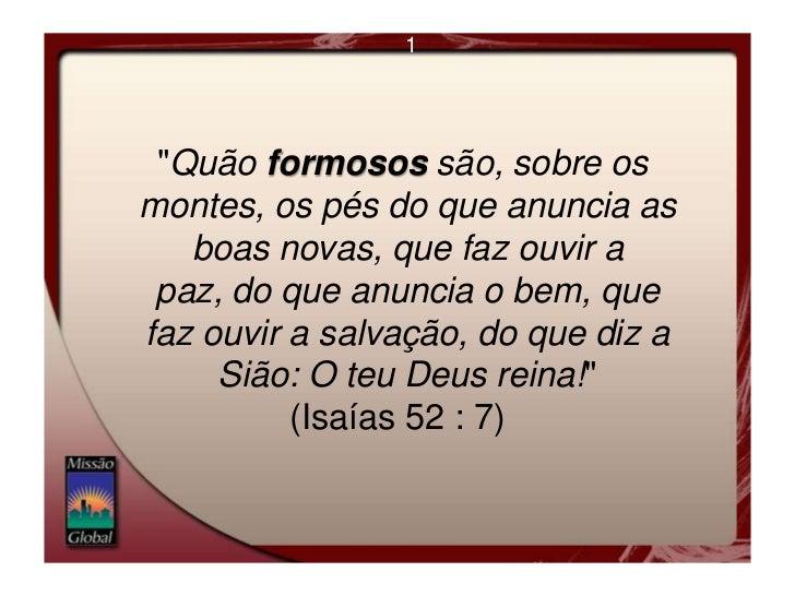 """1<br /> """"Quão formosos são, sobre os montes, os pés do que anuncia as boas novas, que faz ouvir a paz, do que anuncia o be..."""