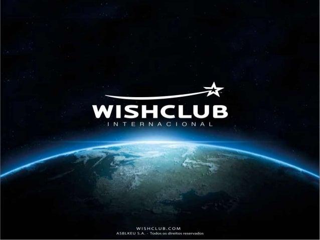 WISHCLUB  INTEBNÇIONAL        WISHCLUB. COM ASBLKEU S. A. - Todos os direitos reservados
