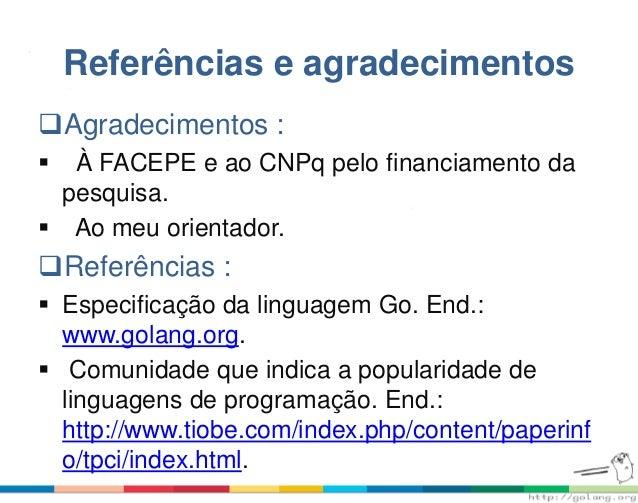 Referências e agradecimentos Agradecimentos :  À FACEPE e ao CNPq pelo financiamento da pesquisa.  Ao meu orientador. ...