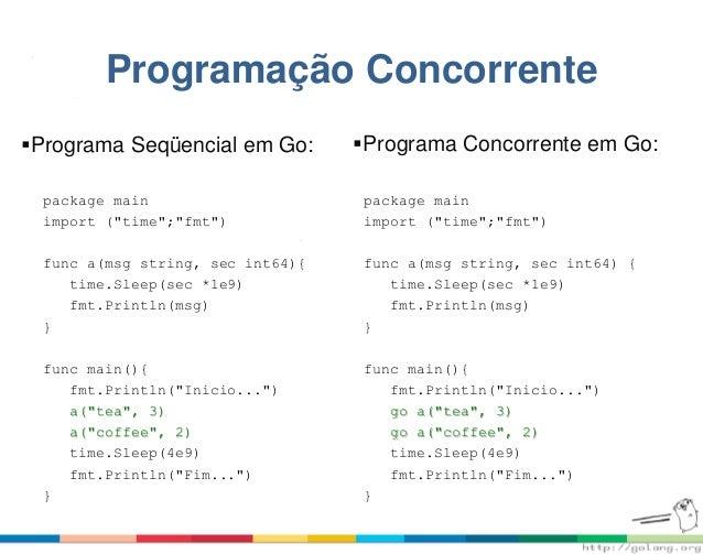 """Programação Concorrente Programa Seqüencial em Go: package main import (""""time"""";""""fmt"""") func a(msg string, sec int64){ time..."""