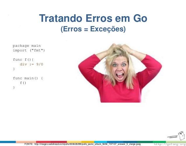 """Tratando Erros em Go (Erros = Exceções) package main import (""""fmt"""") func f(){ div := 9/0 } func main() { f() } FONTE: http..."""