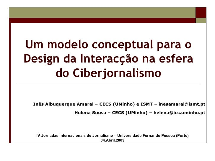Um modelo conceptual para o Design da Interacção na esfera do Ciberjornalismo IV Jornadas Internacionais de Jornalismo – U...