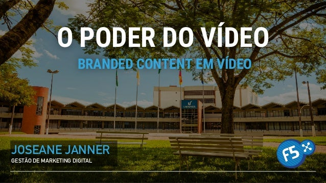 O PODER DO VÍDEO JOSEANE JANNER GESTÃO DE MARKETING DIGITAL BRANDED CONTENT EM VÍDEO