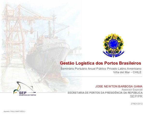 Gestão Logística dos Portos Brasileiros                             Seminário Portuário Anual Público Privado Latino Ameri...