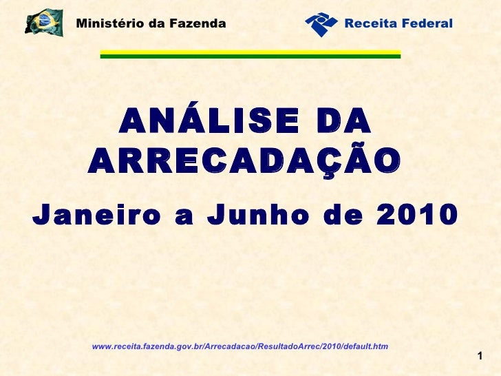ANÁLISE DA ARRECADAÇÃO Janeiro a Junho de 2010 Ministério da Fazenda www.receita.fazenda.gov.br/Arrecadacao/ResultadoArrec...