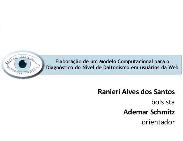 Elaboração de um Modelo Computacional para oDiagnóstico do Nível de Daltonismo em usuários da Web                    Ranie...