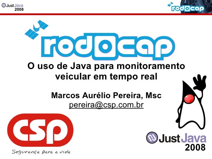 O uso de Java para monitoramento veicular em tempo real Marcos Aurélio Pereira, Msc [email_address] 2008