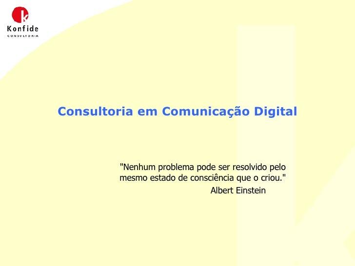"""Consultoria em Comunicação Digital """"Nenhum problema pode ser resolvido pelo  mesmo estado de consciência que o criou...."""
